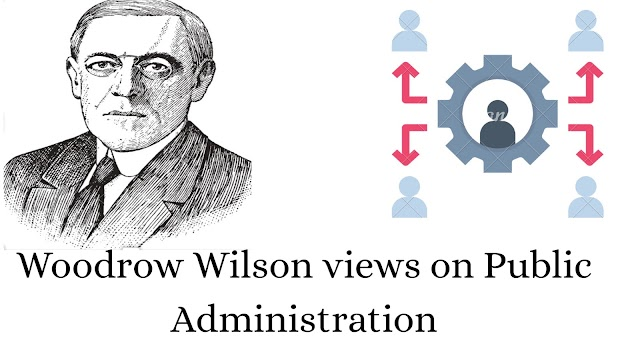 Woodrow Wilson views of public administration - Father of the discipline of Public administration