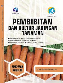 Pembibitan dan Kultur Jaringan Tanaman, Bidang Keahlian Agribisnis dan Agroteknologi, Program Keahlian: Agribisnis Tanaman, Kompetensi Keahlian: Agribisnis Organik Ekologi SMK/MAK Kelas XII
