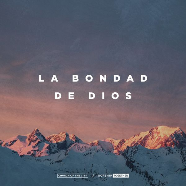 Worship Together – La Bondad De Dios (Feat.Church of the CityIleia Sharaé) (Live) (Single) 2021 (Exclusivo WC)
