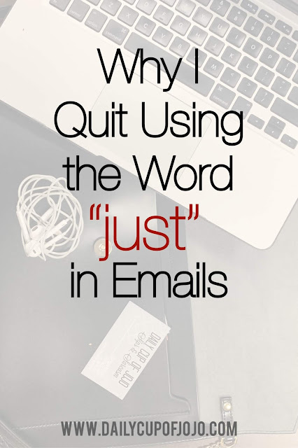 How To Write Professional Emails and Why You Should Not Include the Word Just In Your Emails