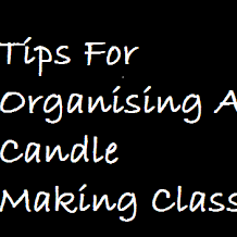 Tips For Organising A Candle Making Class
