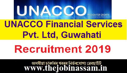 UNACCO Financial Services Pvt. Ltd., Guwahati Recruitment 2019