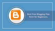 Best Free Blogging Platform for Beginners.