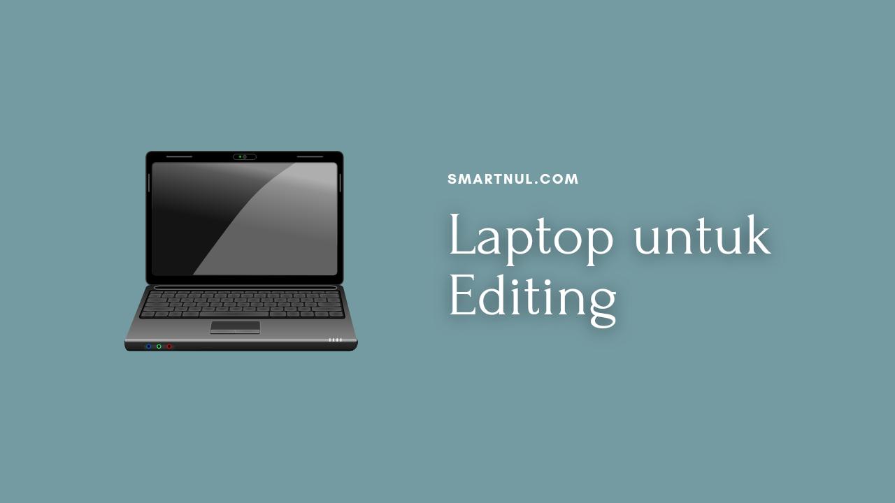 laptop yang bagus untuk editing