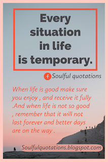 Life goes on , every thing in life is temporary,  life quotes