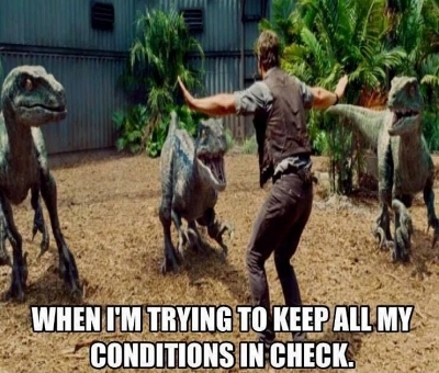 when I'm trying to keep my conditions in check like raptors on Jurassic Park