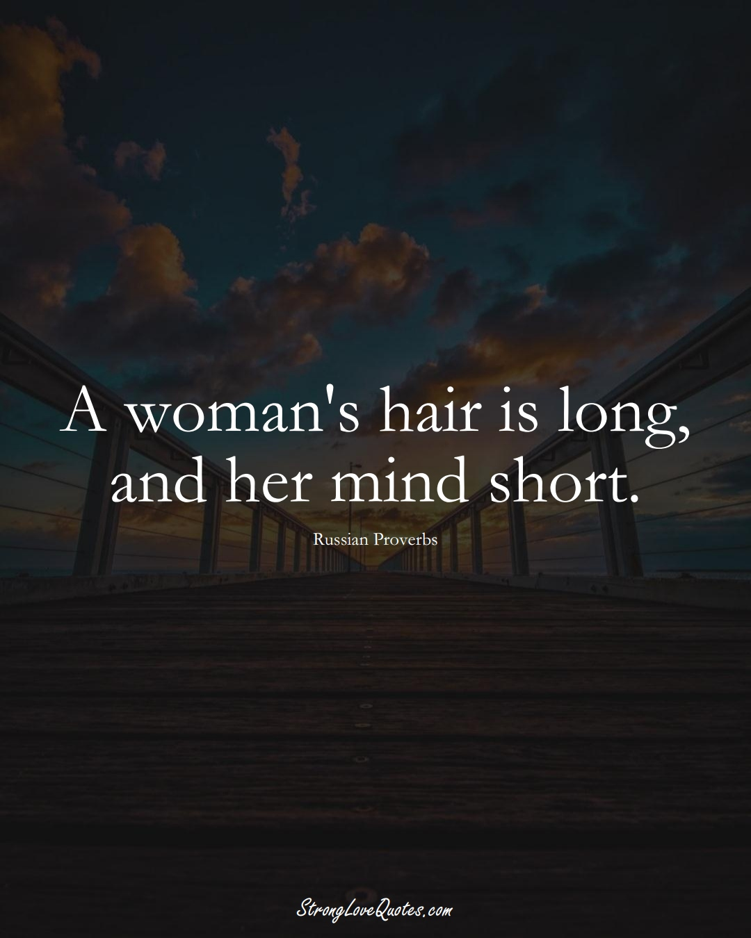 A woman's hair is long, and her mind short. (Russian Sayings);  #AsianSayings
