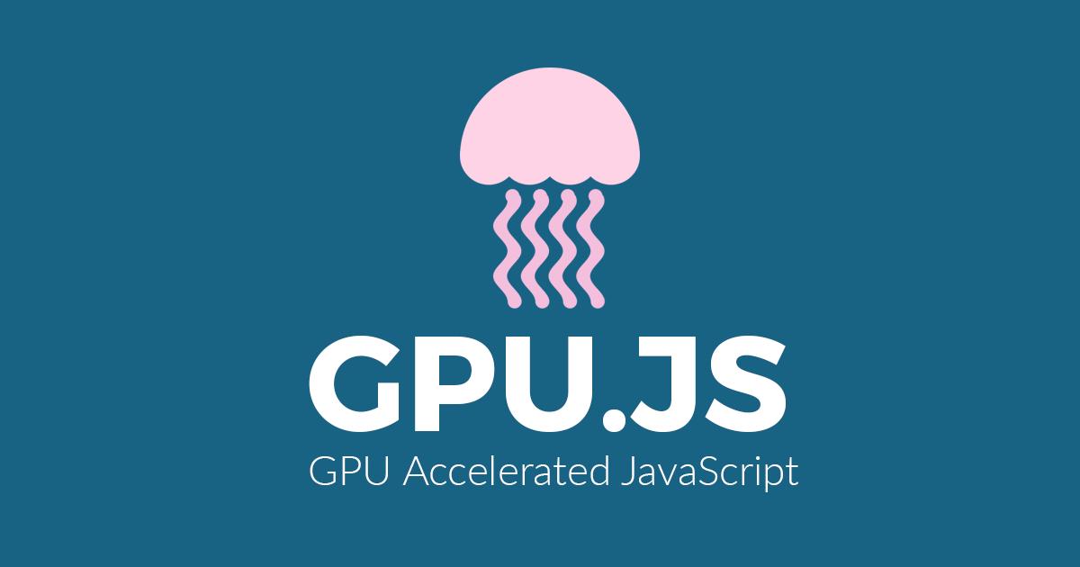 gpu.js - Tăng tốc Javascript với GPU