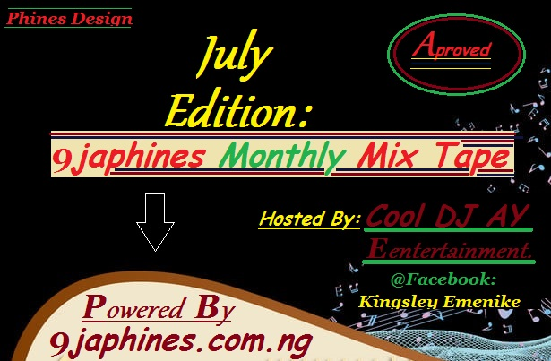 Mix Tape|| July Edition Monthly  Tape by DJ Ay on 9japhines.com.ng