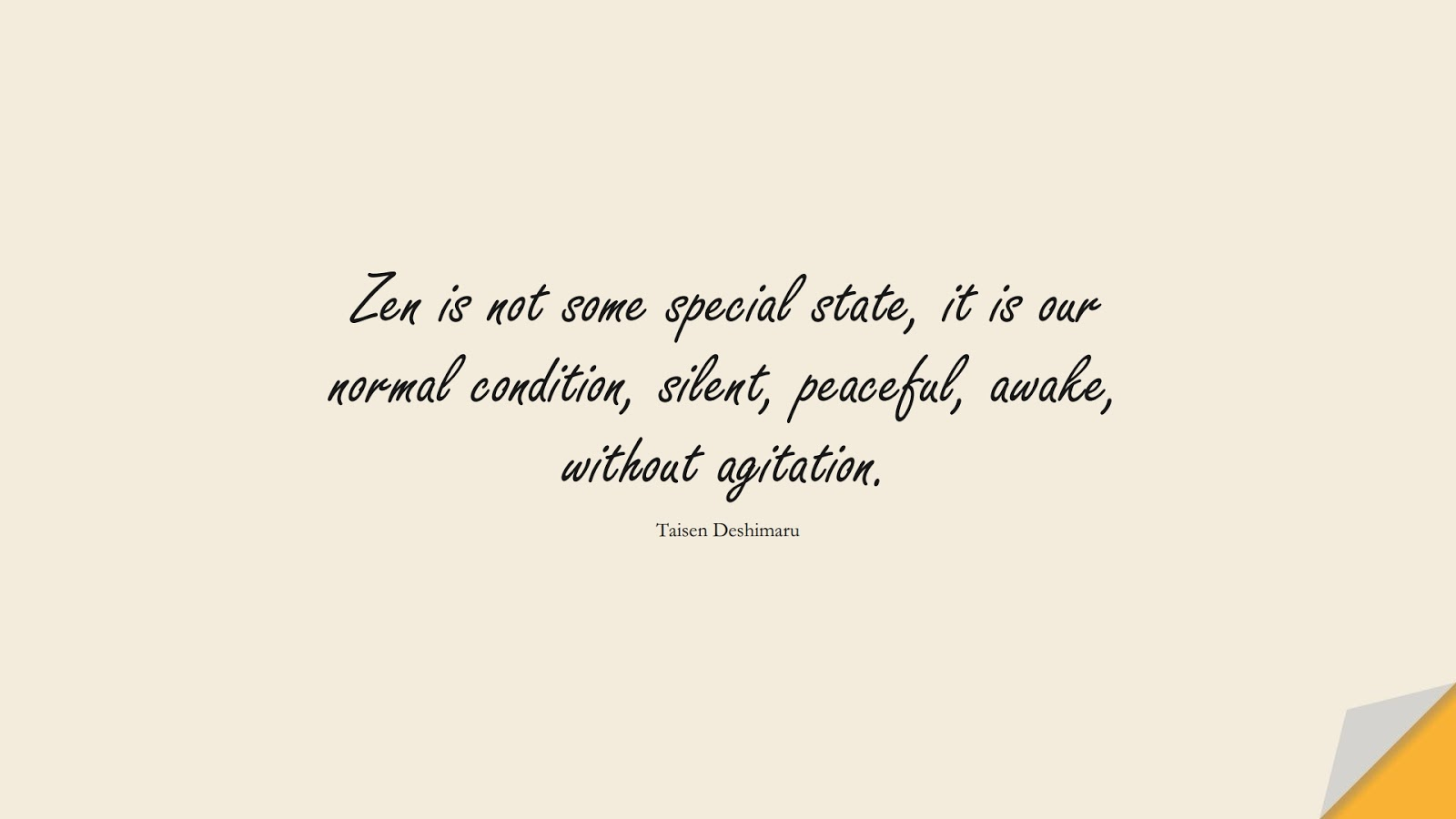 Zen is not some special state, it is our normal condition, silent, peaceful, awake, without agitation. (Taisen Deshimaru);  #CalmQuotes