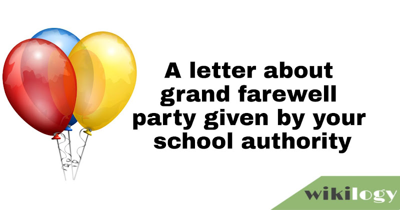 A letter about grand farewell party given by your school authority