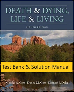 Death & Dying, Life & Living 8th Edition Charles A. Corr , Donna M. Corr , Kenneth J. Doka Test Bank 1