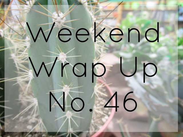 Weekend Wrap Up No. 46