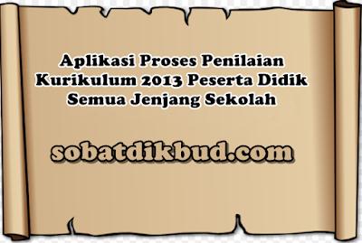 Aplikasi Proses Penilaian Kurikulum 2013 Peserta Didik Semua Jenjang Sekolah
