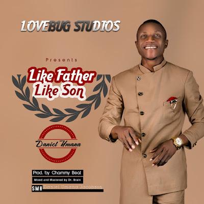 Daniel Umana - Like Father Like Son Lyrics