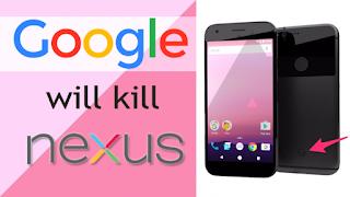 Google Is Killing The Nexus Line Smartphones