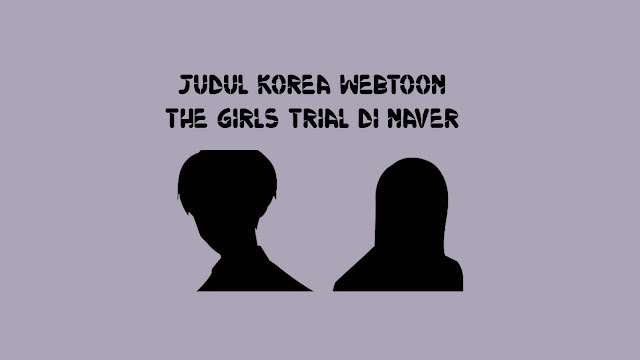Judul Korea Webtoon The Girls Trial di Naver