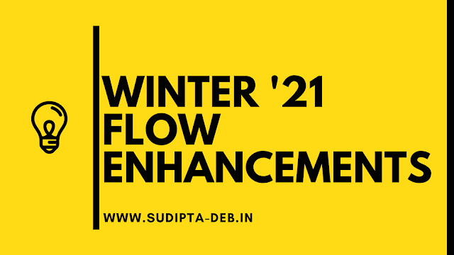 Winter '21 Flow Enhancements