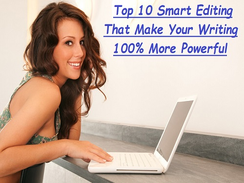 Top 10 Smart Editing That Make Your Writing 100% More Powerful
