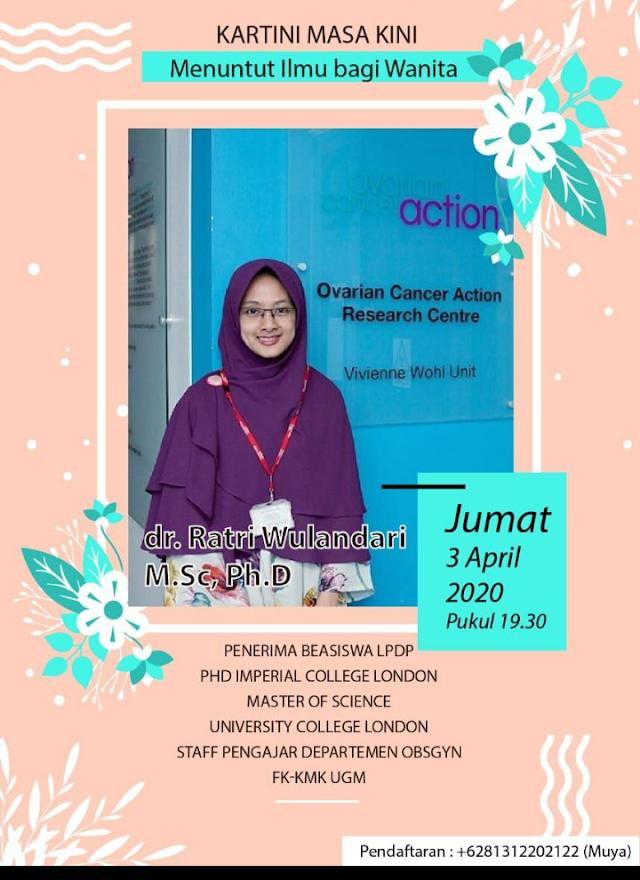 Kuliah WhatsApp dengan tema    *Kartini Masa Kini :  Menuntut Ilmu bagi Wanita*    Pemateri :  dr. Ratri Wulandari, M.Sc Ph.D (@ratri_w)  Penerima Beasiswa LPDP Imperial College London
