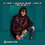 Mixtape: DJ Toski & Miracle Drums - King of Turn Up Mix (Vol. 2)