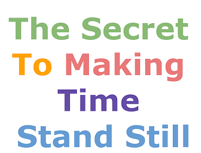 The Secret To Making Time Stand Still