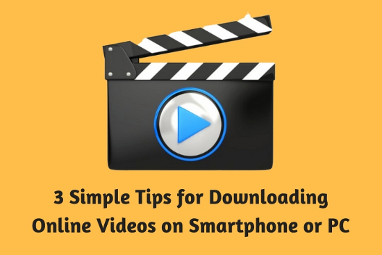 3 Simple Tips for Downloading Online Videos on Smartphone or PC