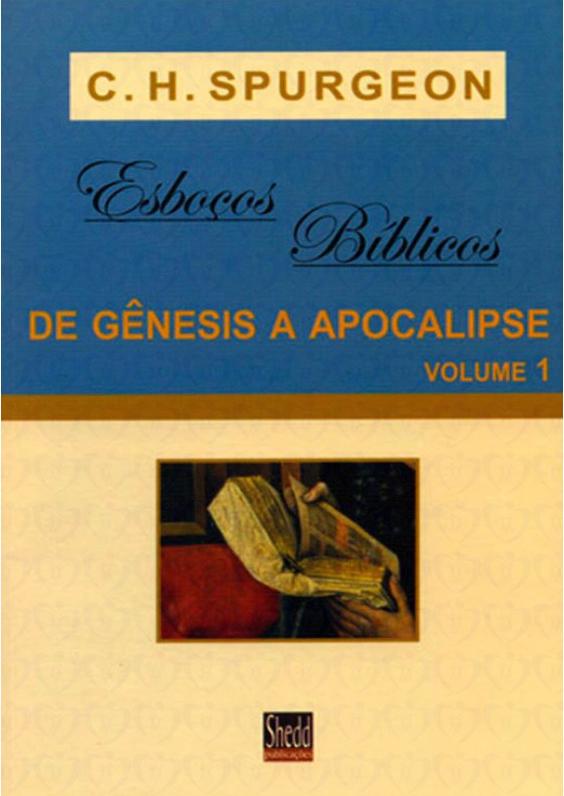 Charles Spurgeon-Esboços Bíblicos De Gênesis a Apocalipse-Vol 1-