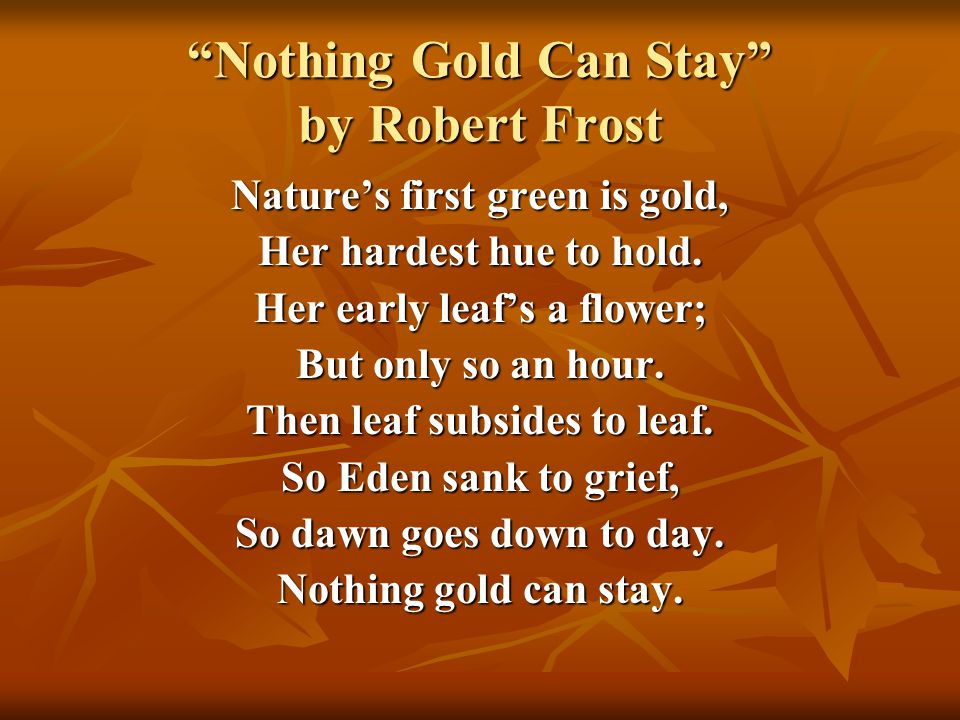 an analysis of nothing gold can stay by robert frost Nothing gold can stay by kathleen stern recently, i revamped a poetry analysis lesson using feedback from the other transition fellows i asked my seventh grade students to analyze the poem.