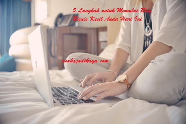 5 Langkah untuk Memulai Blog Bisnis Kecil Anda Hari Ini