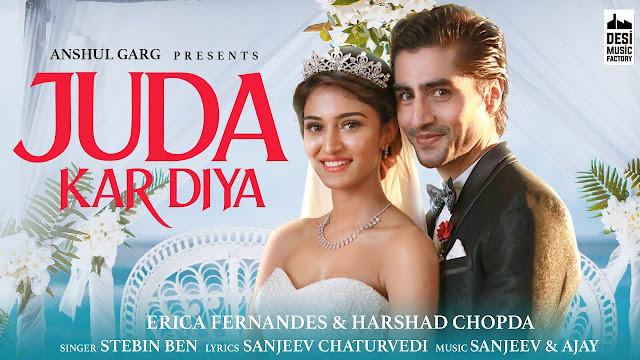 Song  :  JUDA KAR DIYA Song Lyrics Singer  :  STEBIN BEN Lyrics  :  Sanjeev Chaturvedi Music  :  Ashique Elahi & Rajat Nagpal Director  :  Agam Mann & Azeem Mann