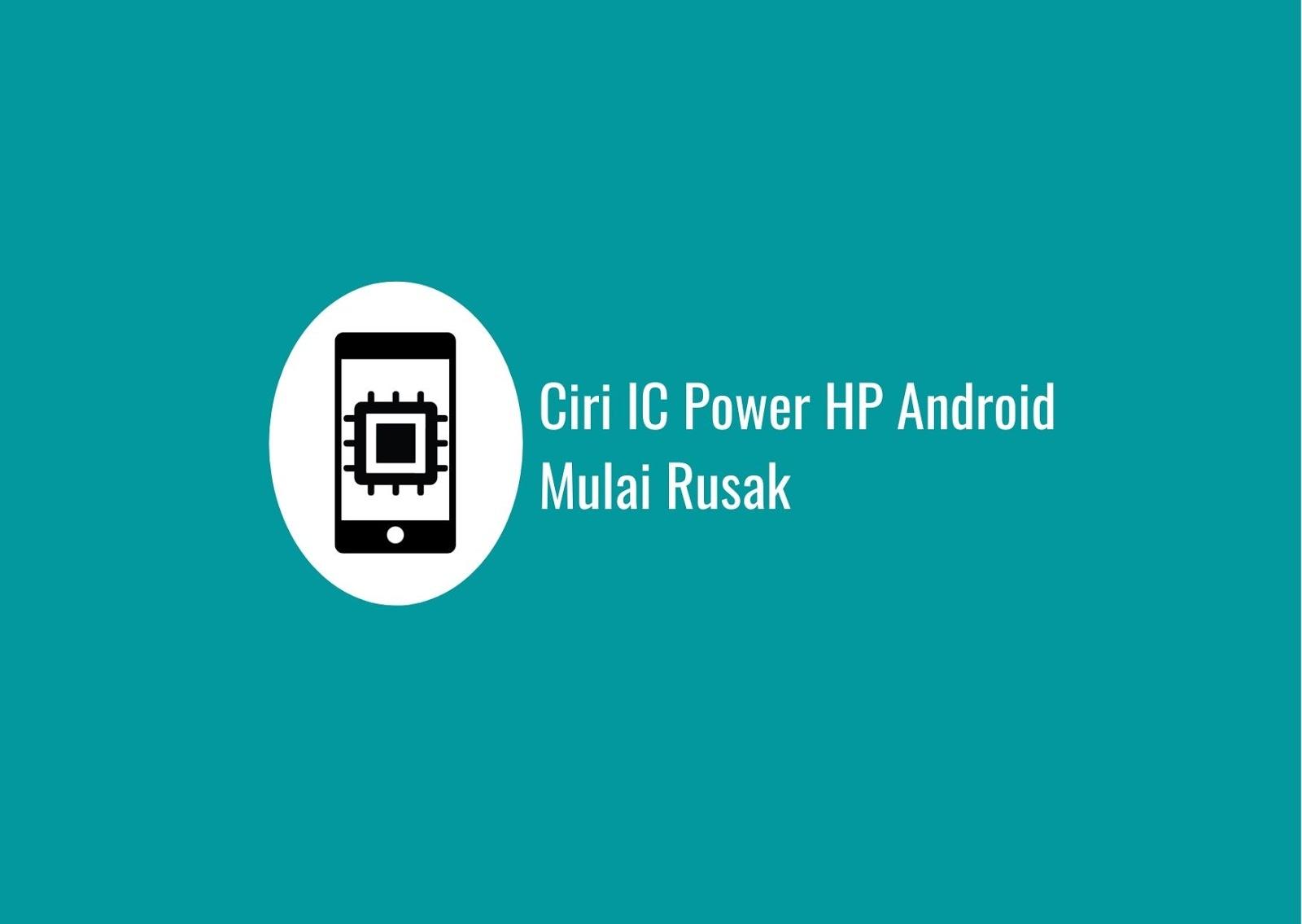Ciri IC Power HP Android Mulai Rusak
