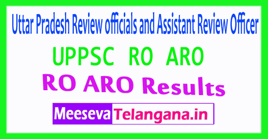 Uttar Pradesh Review officials and Assistant Review Officer UPPSC RO ARO Results 2017-2018