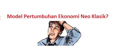 Model Pertumbuhan Ekonomi Neo Klasik