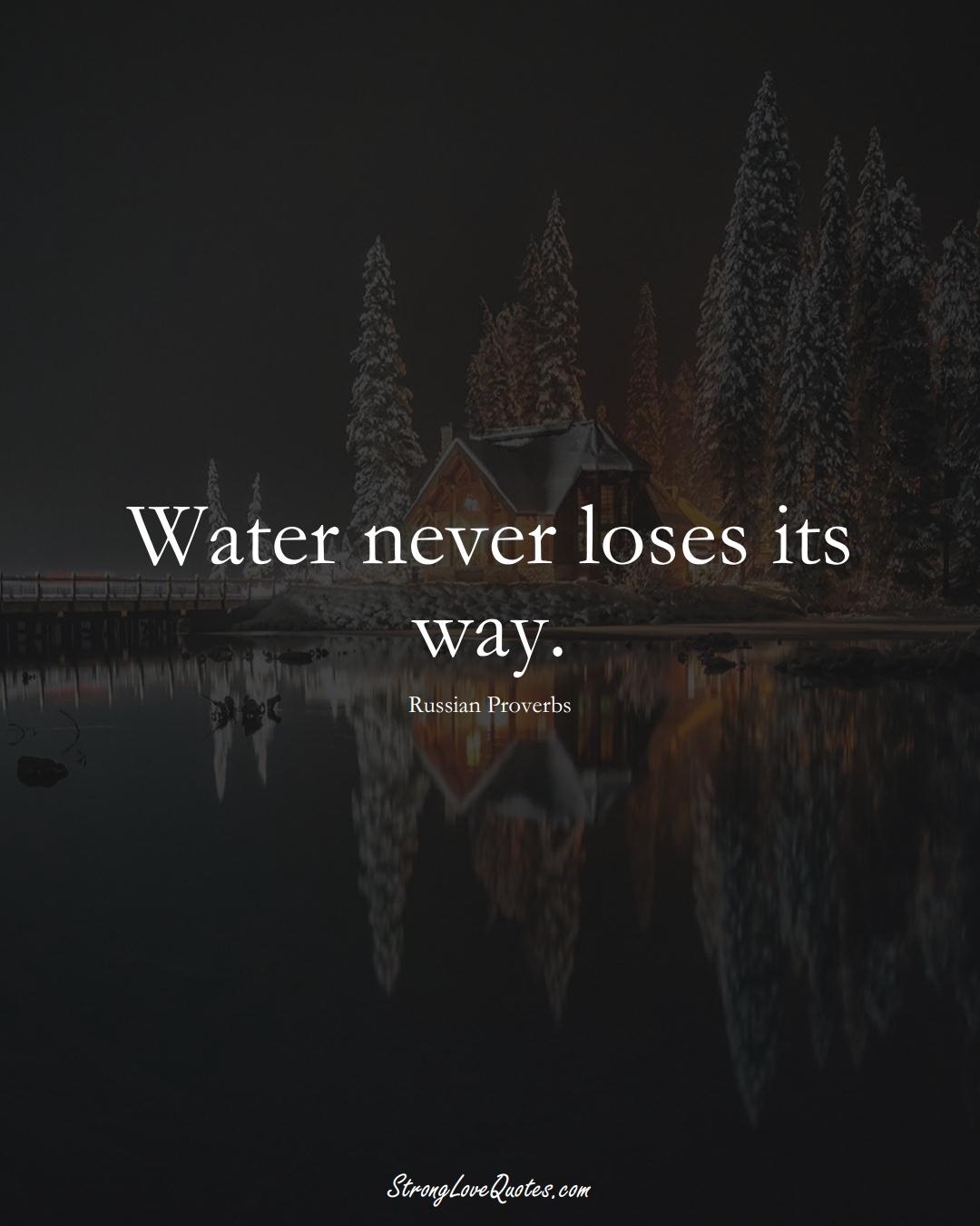 Water never loses its way. (Russian Sayings);  #AsianSayings
