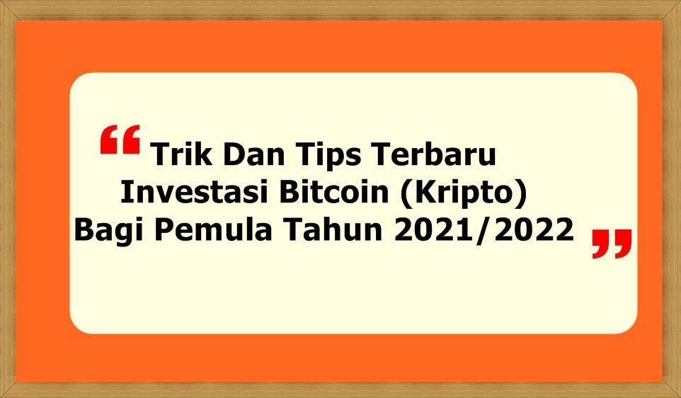 Trik Dan Tips Terbaru Investasi Bitcoin (Kripto) Bagi Pemula Tahun 2021/2022