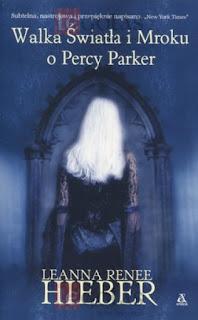 """Walka Światła i Mroku o Percy Parker"" Leanna Renee Hieber"