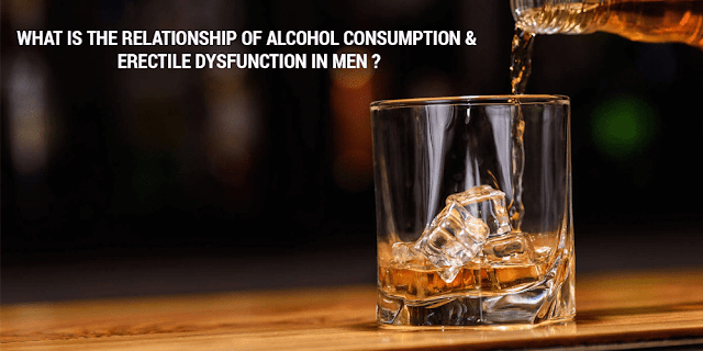 WHAT IS THE RELATIONSHIP OF ALCOHOL CONSUMPTION & ERECTILE DYSFUNCTION IN MEN?
