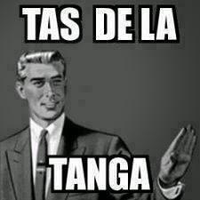 """Meme a mi no me jodas """"Tas de la tanga"""""""