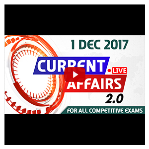 Current Affairs Live 2.0 | 01 December 2017 | All Competitive Exams