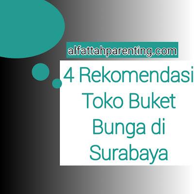 Toko Buket Bunga, 4 Rekomendasi Buket Bunga Terbaik di Surabaya