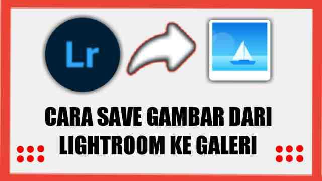 Cara simpan gambar dari lightroom ke galeri