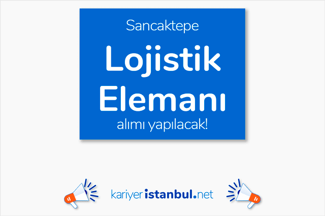 İstanbul Sancaktepe'de özel firmaya lojistik elemanı alımı yapılacak. İlana kimler başvurabilir? Detaylar kariyeristanbul.net'te!