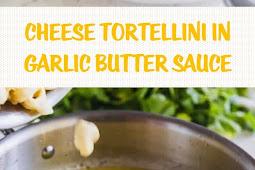 Cheese Tortellini in Garlic Butter Sauce