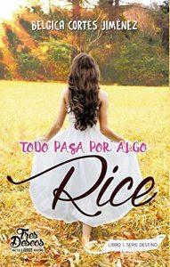 Todo pasa por algo, Rice (Destino 1)- Belgica Cortes Jimenez