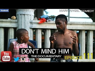 COMEDY SKIT: Mark Angel Comedy – 'DON'T MIND HIM' (Episode 111)