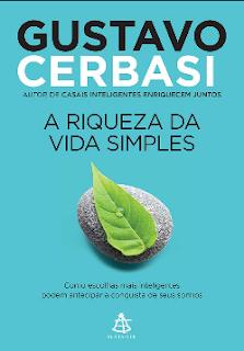 A riqueza da vida simples Como escolhas melhores pdf - Gustavo Cerbasi