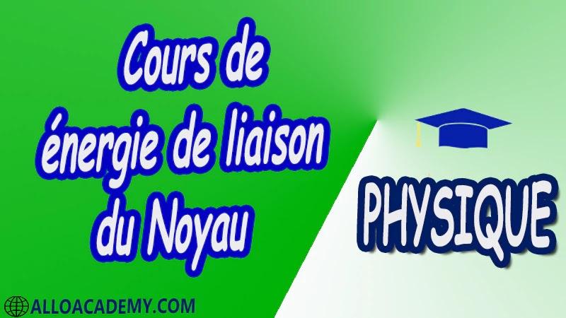 Cours de énergie de liaison du Noyau pdf Cours de énergie de liaison du Noyau pdf Cours de énergie de liaison du Noyau pdf