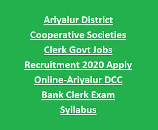 Ariyalur District Cooperative Societies Clerk Govt Jobs Recruitment 2020 Apply Online-Ariyalur DCC Bank Clerk Exam Syllabus