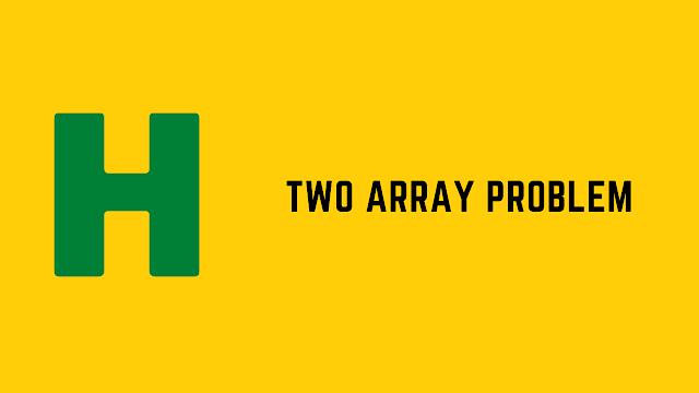 HackerRank Two Array Problem solution